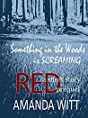 Something in the Woods is Screaming: a short story prequel to THE RED SERIES