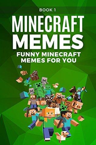 MINECRAFT: Funniest Minecraft Memes (Book 1): (Unofficial Minecraft Book, 2017 Edition, Funny Memes, Joke Books, Funny Books, Funny Pictures) (Best Minecraft Memes)