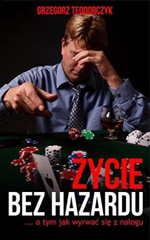 Zycie bez hazardu - ... o tym jak wyrwac sie z nalogu (edycja polska)