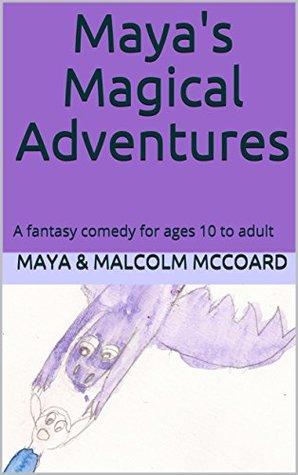 Maya's Magical Adventures by Malcolm McCoard