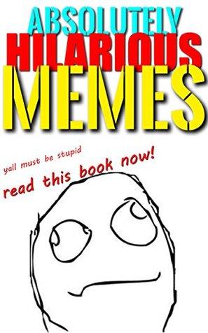 Memes: Funny, Crazy, Wacky, Dank Memes - Ultimate Collection Of Funny Memes & Funny Jokes: (Joke Books, Adult Memes, Kids Memes, Memes For Teens, Funny Books)