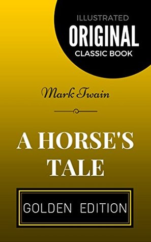 A Horse's Tale: By Mark Twain - Illustrated