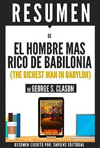 El Hombre Mas Rico De Babilonia (The Richest Man In Babylon): Resumen Del Libro De George S. Clason