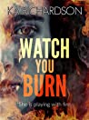 Watch You Burn (The Forensic Files, #4)