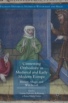 Contesting Orthodoxy in Medieval and Early Modern Europe Heresy, Magic and Witchcraft