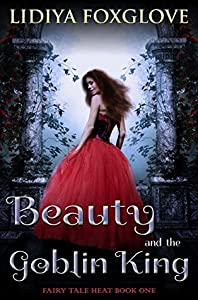 Beauty and the Goblin King (Fairy Tale Heat, #1)
