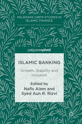 Islamic Banking Growth, Stability and Inclusion (Palgrave CIBFR Studies in Islamic Finance)
