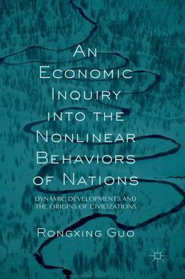 An Economic Inquiry into the Nonlinear Behaviors of Nations Dynamic Developments and the Origins of Civilizations