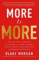 More Is More: How the Best Companies Go Farther and Work Harder to Create Knock-Your-Socks-Off Customer Experiences