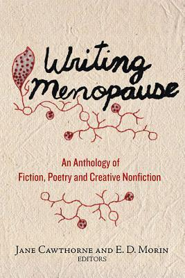 Writing Menopause: An Anthology of Fiction, Poetry and Creative Non-Fiction
