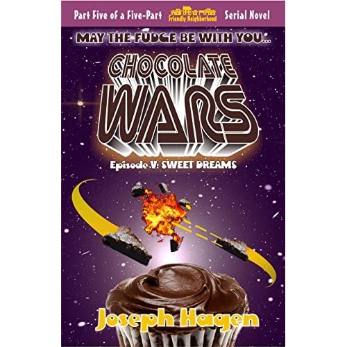 Chocolate Wars Episode V: Sweet Dreams by Joseph Hagen