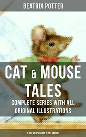 CAT & MOUSE TALES – Complete Series With All Original Illustrations (8 Children's Books in One Volume)