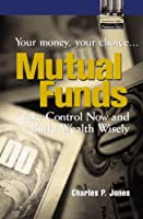 Mutual Funds: Your Money, Your Choice ... Take Control Now and Build Wealth Wisely Reader (Financial Times (Prentice Hall))