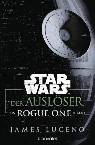 Der Auslöser: Ein Rogue-One-Roman (Star Wars)