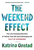 The Weekend Effect: The Life-Changing Benefits of Taking Time Off and Challenging the Cult of Overwork