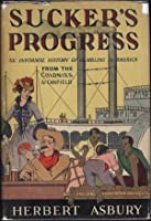 Sucker's Progress: An Informal History of Gambling in America from the Colonies to Canfield