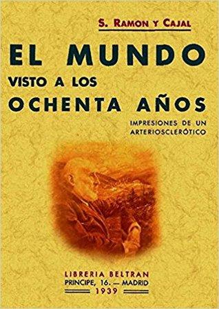 El Mundo Visto A Los Ochenta Años by Santiago Ramón y Cajal