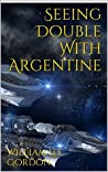 Seeing Double With Argentine (The Argentine Series Book 2)