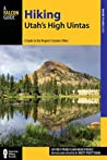 Hiking Utah's High Uintas: A Guide to the Region's Greatest Hikes, Second Edition (Regional Hiking Series)