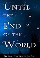 Until the End of the World (Until the End of the World, #1)