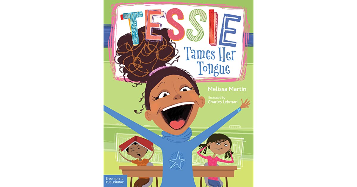A Book About Learning When to Talk and When to Listen Tessie Tames Her Tongue