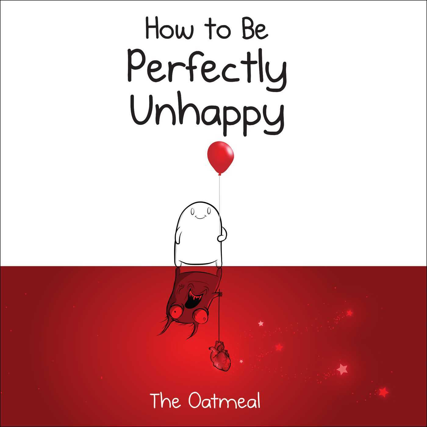 How to Be Perfectly Unhappy