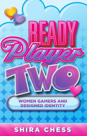 Ready Player Two Women Gamers And Designed Identity By Shira Chess