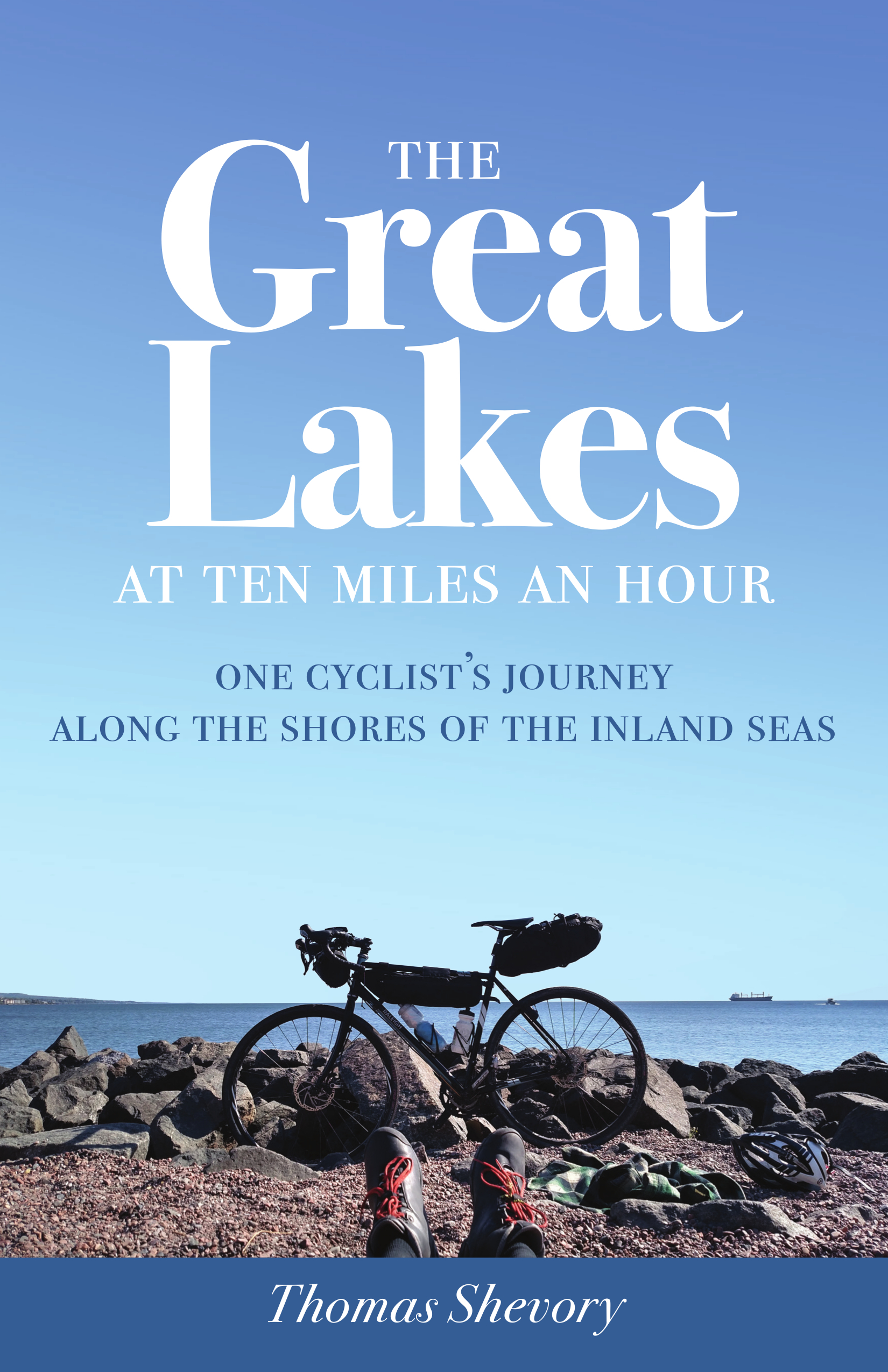 The Great Lakes at Ten Miles an Hour One Cyclist's Journey along the Shores of the Inland Seas