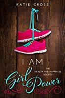 I Am Girl Power (Health and Happiness Society #2)