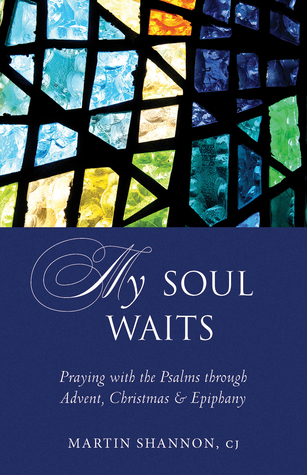 My Soul Waits: Praying with the Psalms through Advent, Christmas  Epiphany
