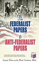 The Federalist Papers & Anti-Federalist Papers: Complete Edition of the Pivotal Constitution Debate: Including Articles of Confederation (1777), Declaration ... & Decisions about the Constitution