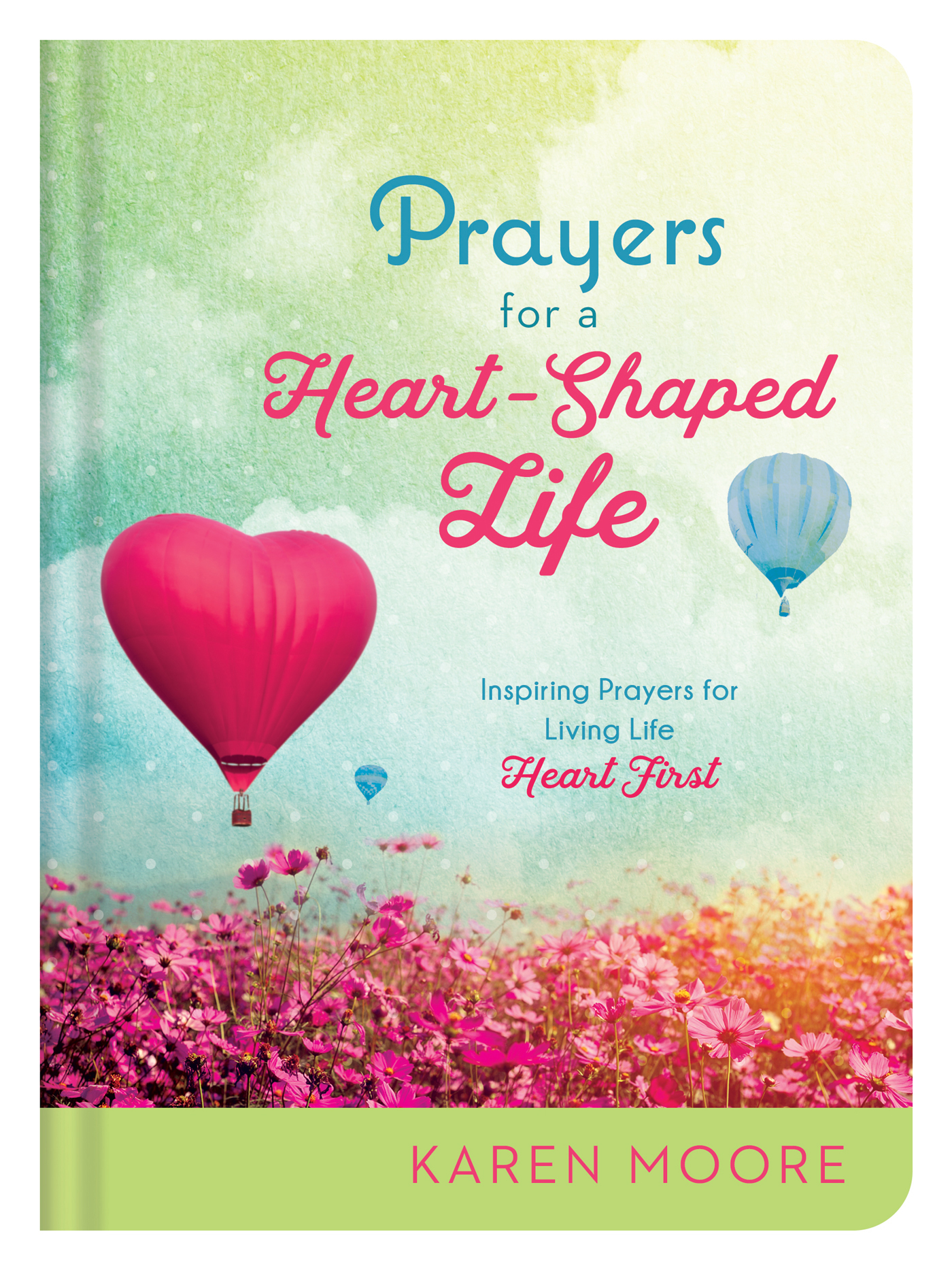 Prayers for a Heart-Shaped Life Inspiring Prayers for Living Life Heart First