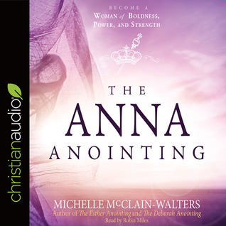 The Anna Anointing: Become a Woman of Boldness, Power and