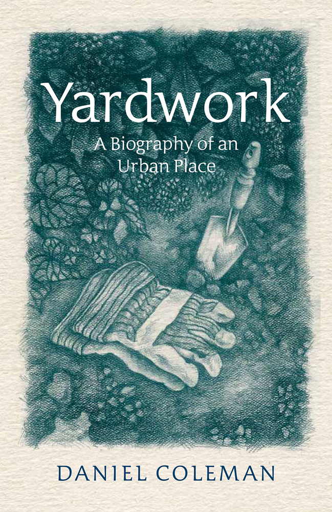 Yardwork A Biography of an Urban Place
