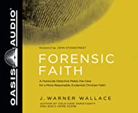 Forensic Faith (Library Edition): A Homicide Detective Makes the Case for a More Reasonable, Evidential Christian Faith