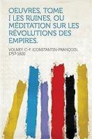 Oeuvres, Tome I Les Ruines, ou méditation sur les révolutions des empires.