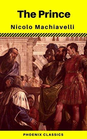 The Prince: By Nicolo Machiavelli (Phoenix Classics)
