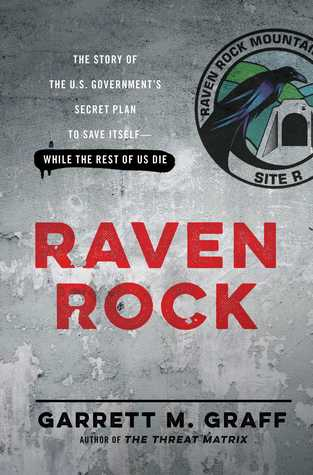 Raven Rock: The Story of the U.S. Government's Secret Plan to Save Itself -- While the Rest of Us Die