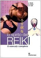 Lo spirito del Reiki: il manuale completo