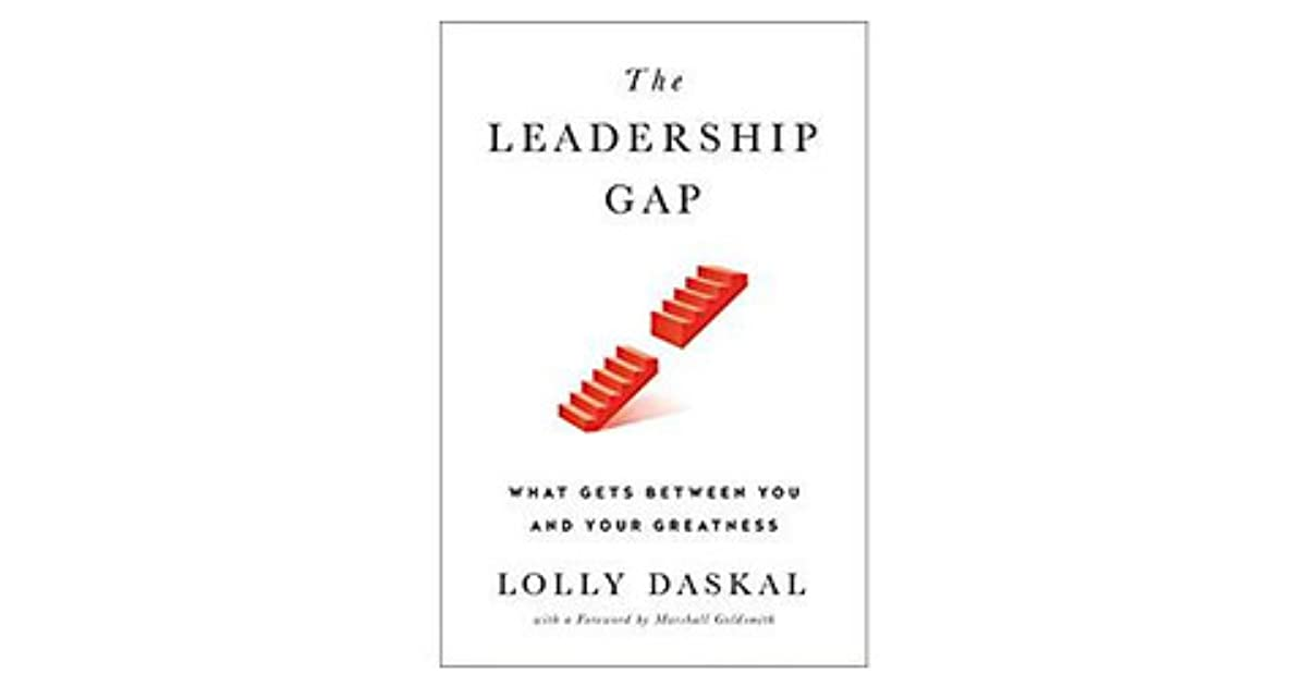 The Leadership Gap What Gets Between You And Your Greatness By Lolly Daskal