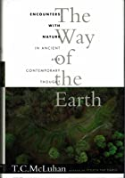 The Way of the Earth: Encounters with Nature in Ancient and Contemporary Thought