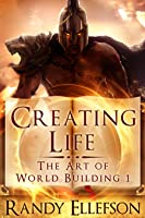 Creating Life (The Art of World Building, #1)
