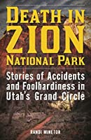 Death in Zion National Park: Stories of Accidents and Foolhardiness in Utah's Grand Circle