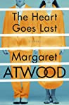 The Heart Goes Last by Margaret Atwood