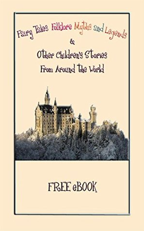 Folklore, Fairy Tales, Myths, Legends and Other Children's Stories from Around the World: A Free Ebook