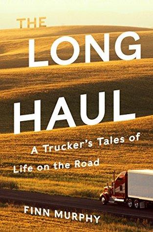 The Long Haul: A Trucker's Tales of Life on the Road by Finn Murphy