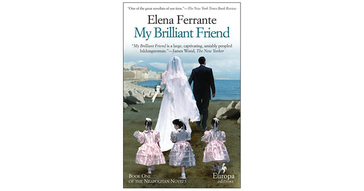 My Brilliant Friend (The Neapolitan Novels, #1) By Elena