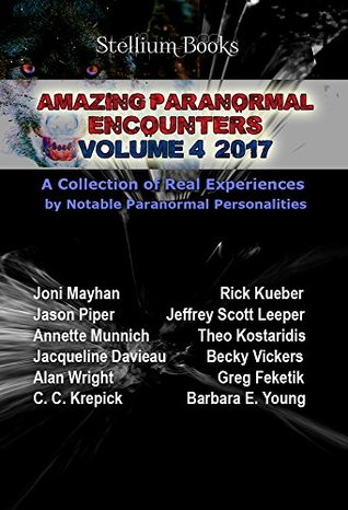 Amazing Paranormal Encounters: Volume 4