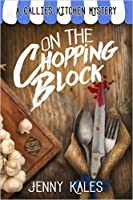 On the Chopping Block (A Callie's Kitchen Mystery, #1)