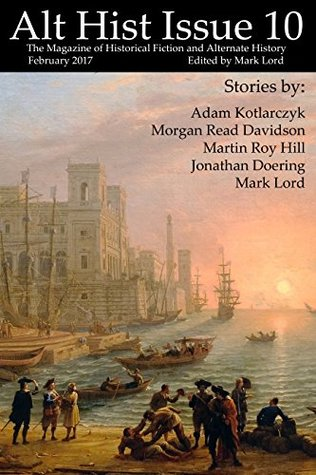 Alt Hist Issue 10: The Magazine of Historical Fiction and Alternate History